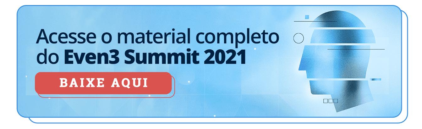 Acesse o material completo do Even3 Summit 2021. Baixe aqui